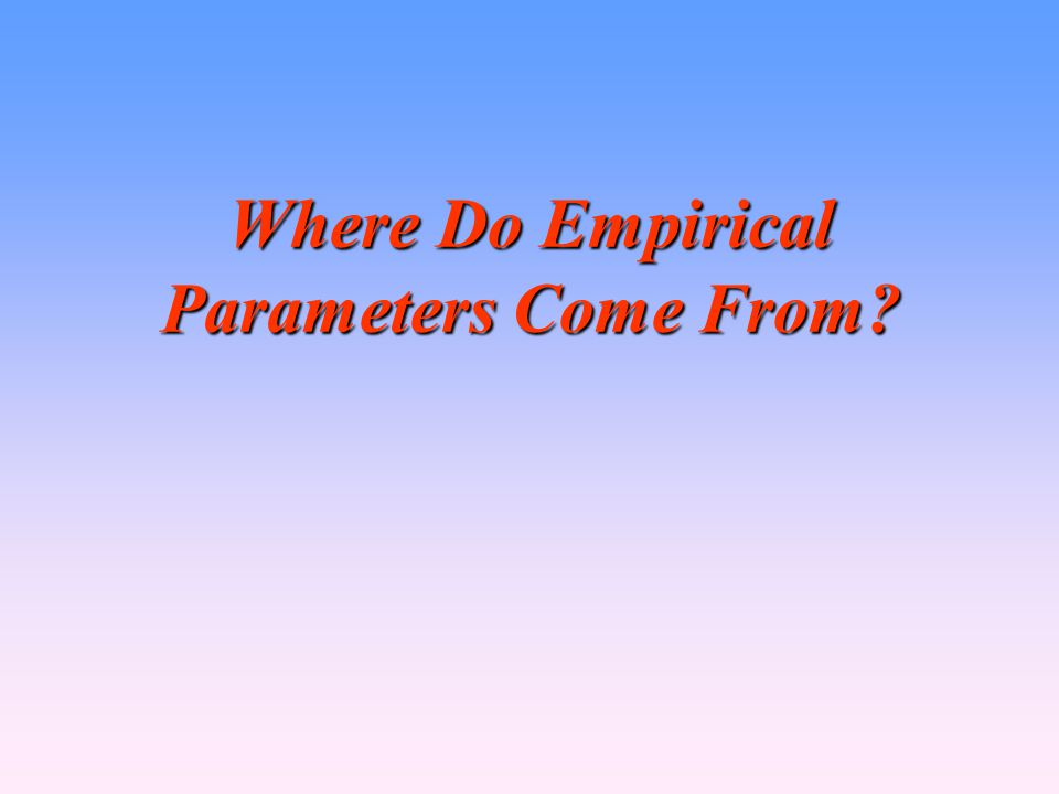 Where Do Empirical Parameters Come From