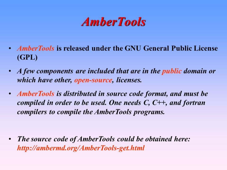 AmberTools AmberTools is released under the GNU General Public License (GPL)
