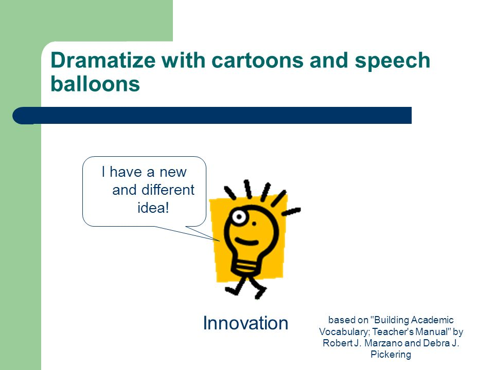 Dramatize with cartoons and speech balloons