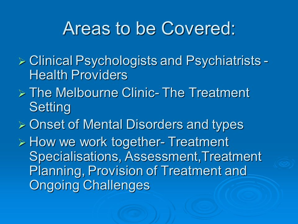 Areas to be Covered: Clinical Psychologists and Psychiatrists - Health Providers. The Melbourne Clinic- The Treatment Setting.