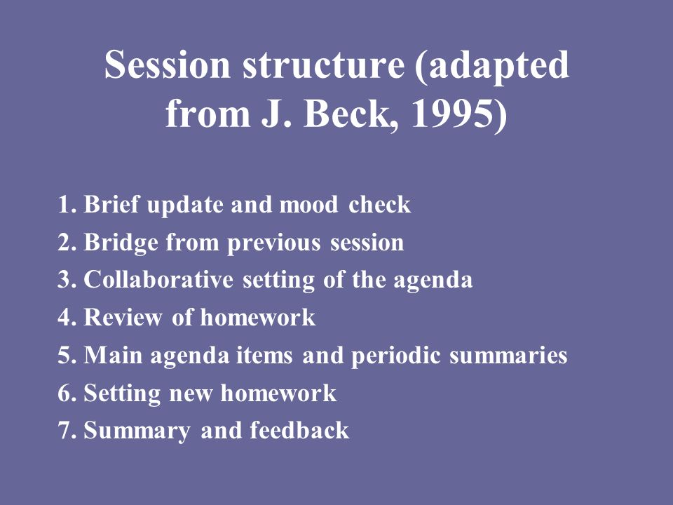 Session structure (adapted from J. Beck, 1995)