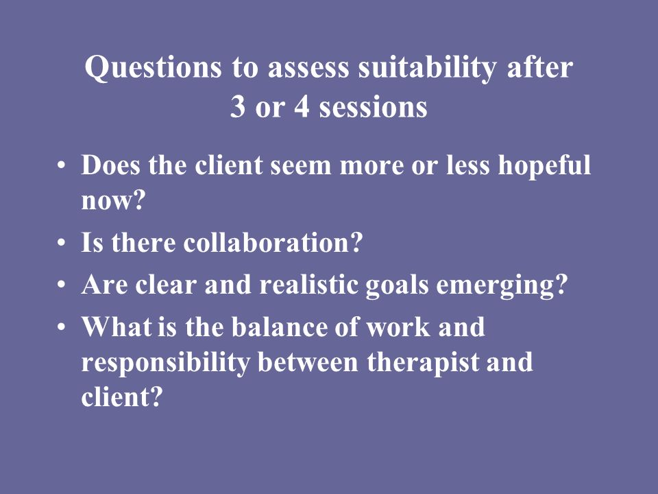 Questions to assess suitability after 3 or 4 sessions