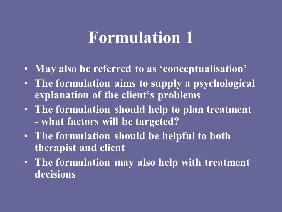 Formulation 1 May also be referred to as 'conceptualisation'