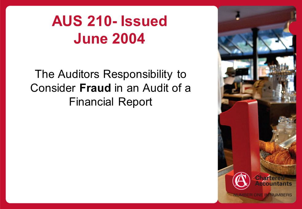 AUS 210- Issued June 2004 The Auditors Responsibility to Consider Fraud in an Audit of a Financial Report.