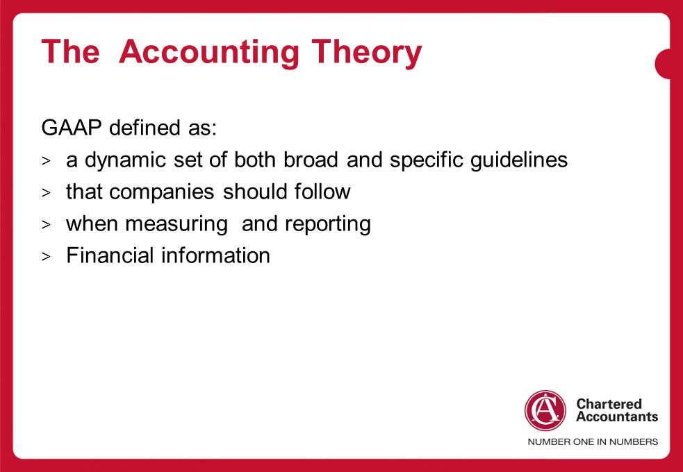 The Accounting Theory GAAP defined as:
