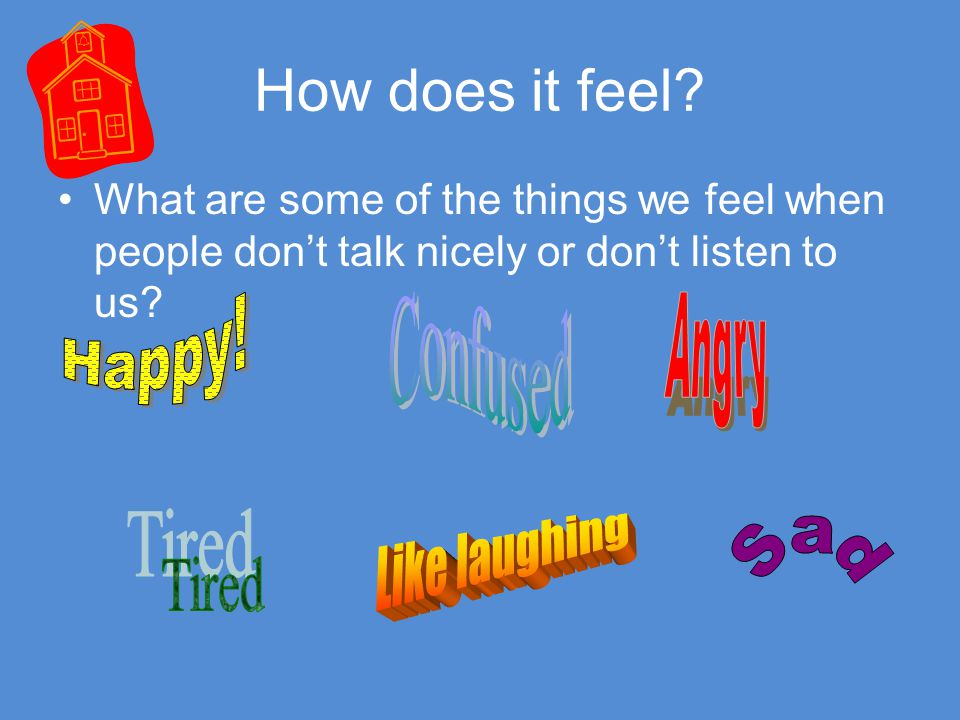 How does it feel Confused Happy! Angry