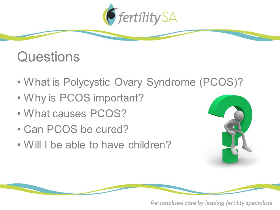 Questions • What is Polycystic Ovary Syndrome (PCOS)