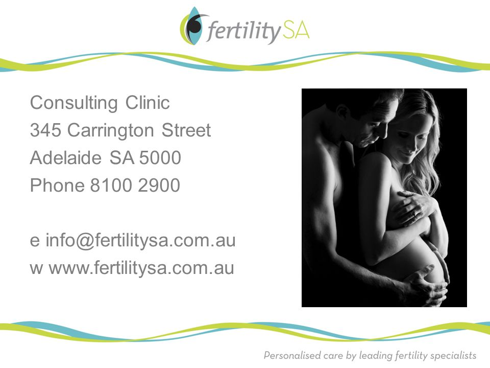 Consulting Clinic 345 Carrington Street. Adelaide SA 5000. Phone 8100 2900. e info@fertilitysa.com.au.