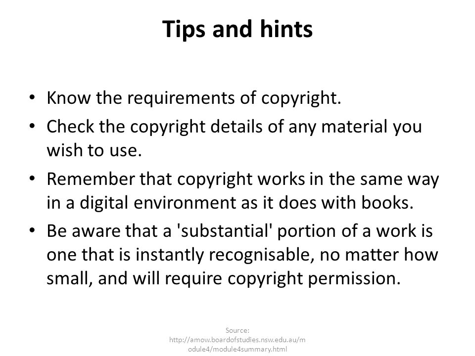 Tips and hints Know the requirements of copyright.
