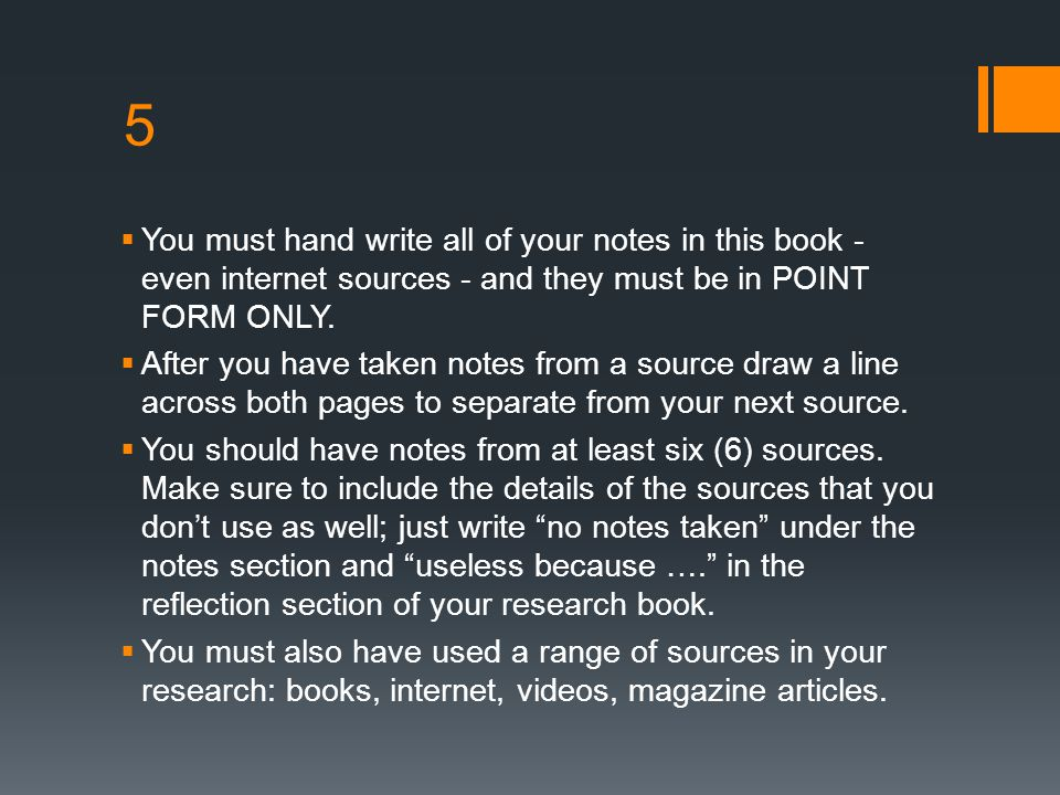5 You must hand write all of your notes in this book - even internet sources - and they must be in POINT FORM ONLY.