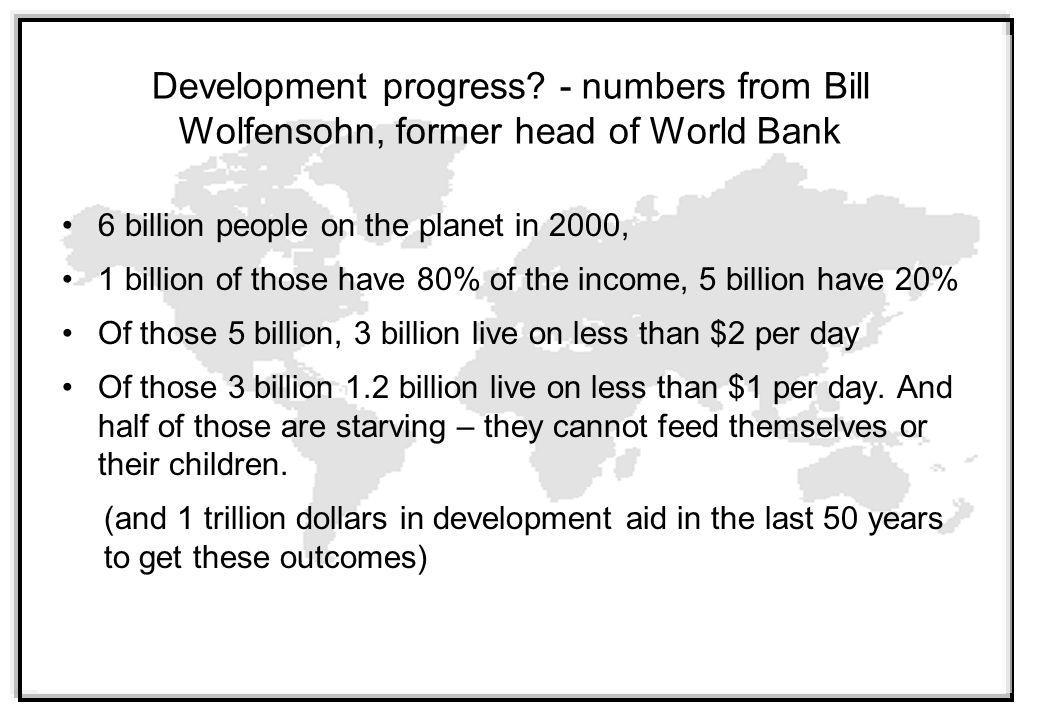 Development progress - numbers from Bill Wolfensohn, former head of World Bank