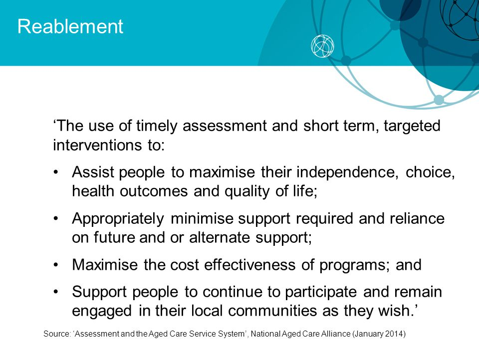 Reablement 'The use of timely assessment and short term, targeted interventions to: