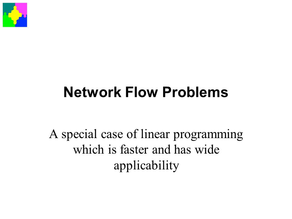 Network Flow Problems A special case of linear programming which is faster and has wide applicability.