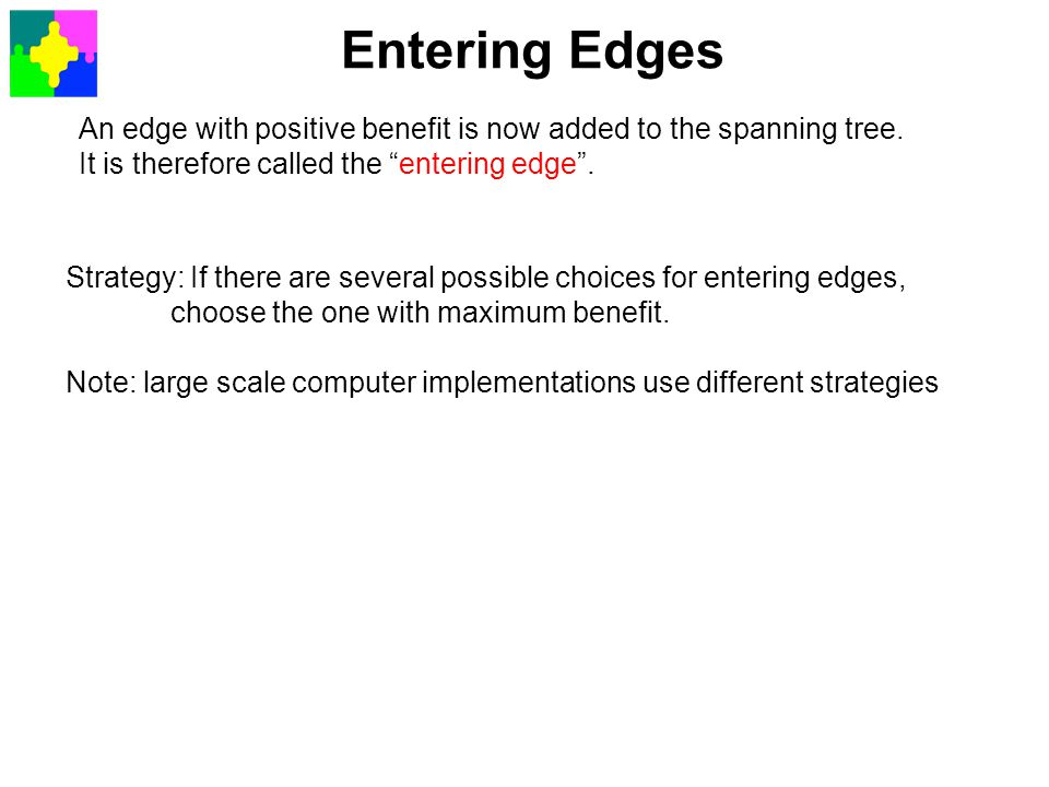 Entering Edges An edge with positive benefit is now added to the spanning tree. It is therefore called the entering edge .