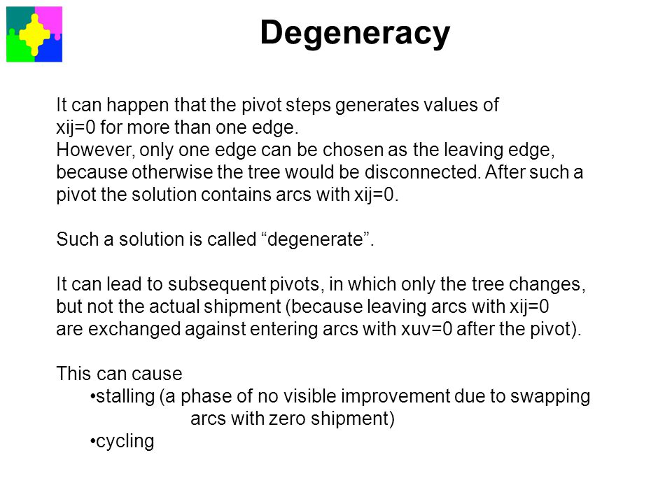 Degeneracy It can happen that the pivot steps generates values of