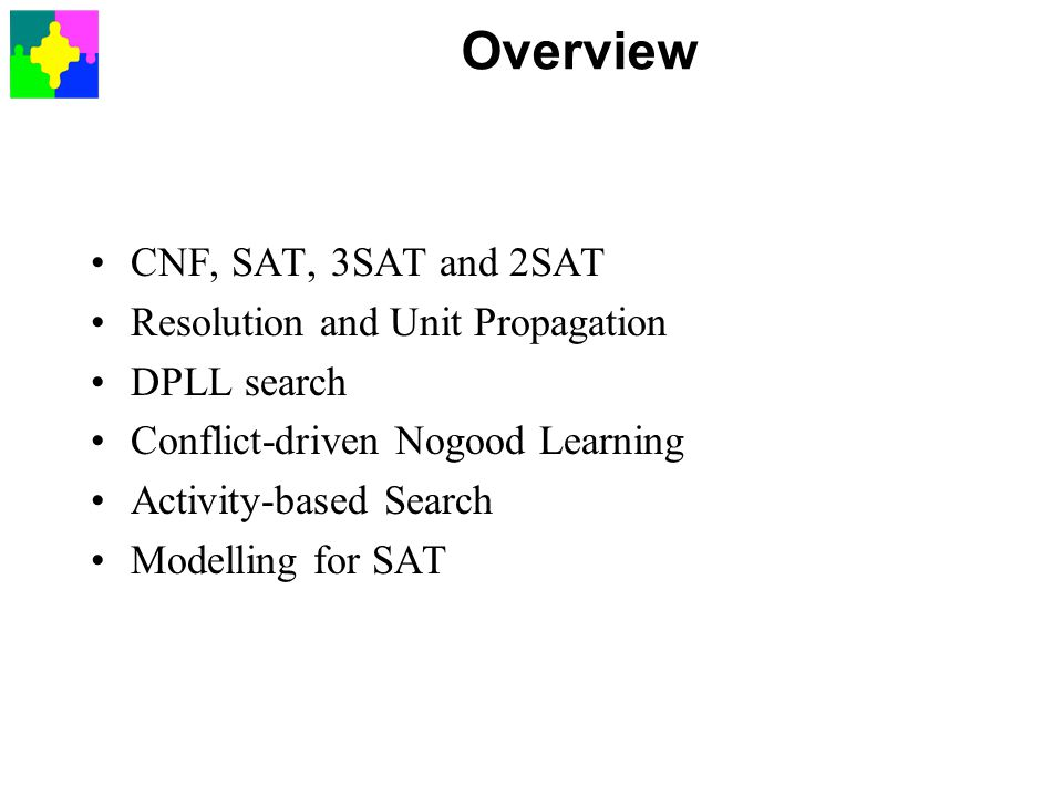 Overview CNF, SAT, 3SAT and 2SAT Resolution and Unit Propagation