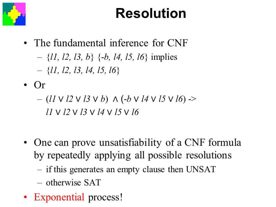 Resolution The fundamental inference for CNF Or