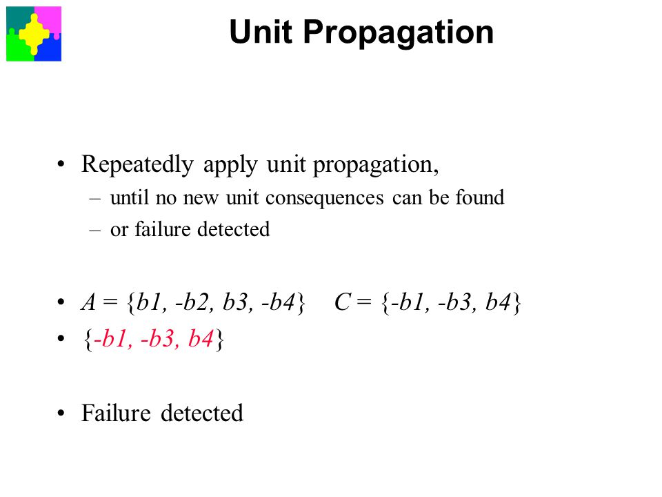 Unit Propagation Repeatedly apply unit propagation,