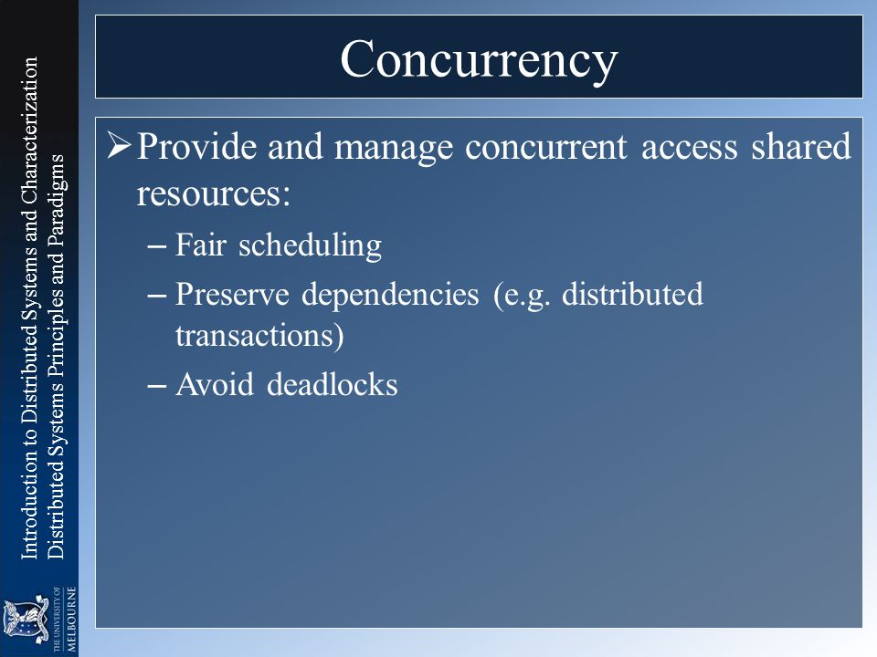 Concurrency Provide and manage concurrent access shared resources: