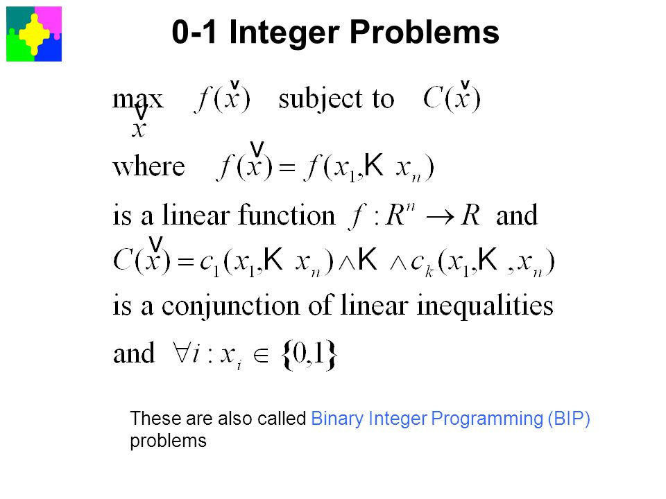 0-1 Integer Problems These are also called Binary Integer Programming (BIP) problems