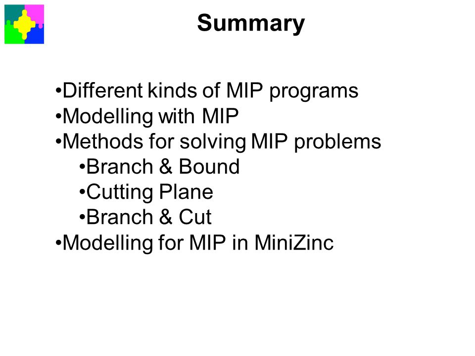 Summary Different kinds of MIP programs Modelling with MIP