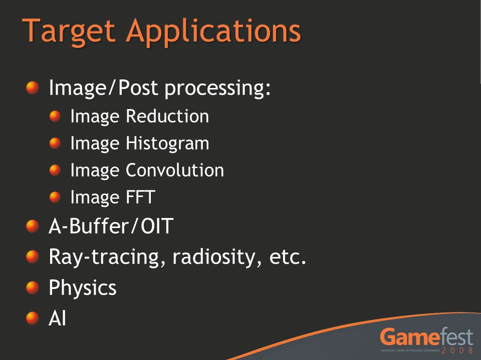 Target Applications Image/Post processing: A-Buffer/OIT