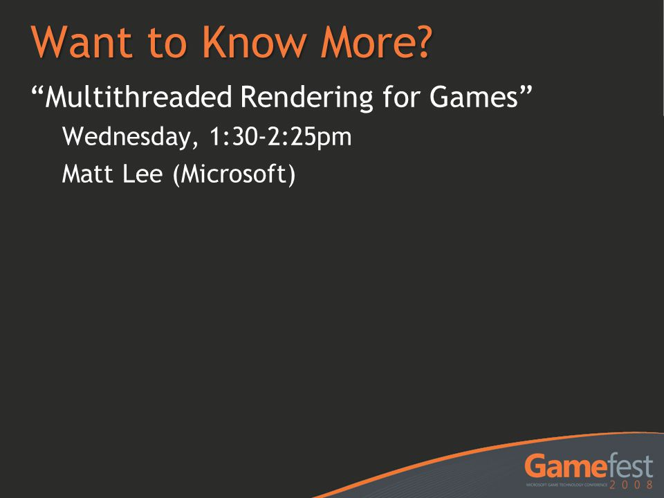 Want to Know More Multithreaded Rendering for Games
