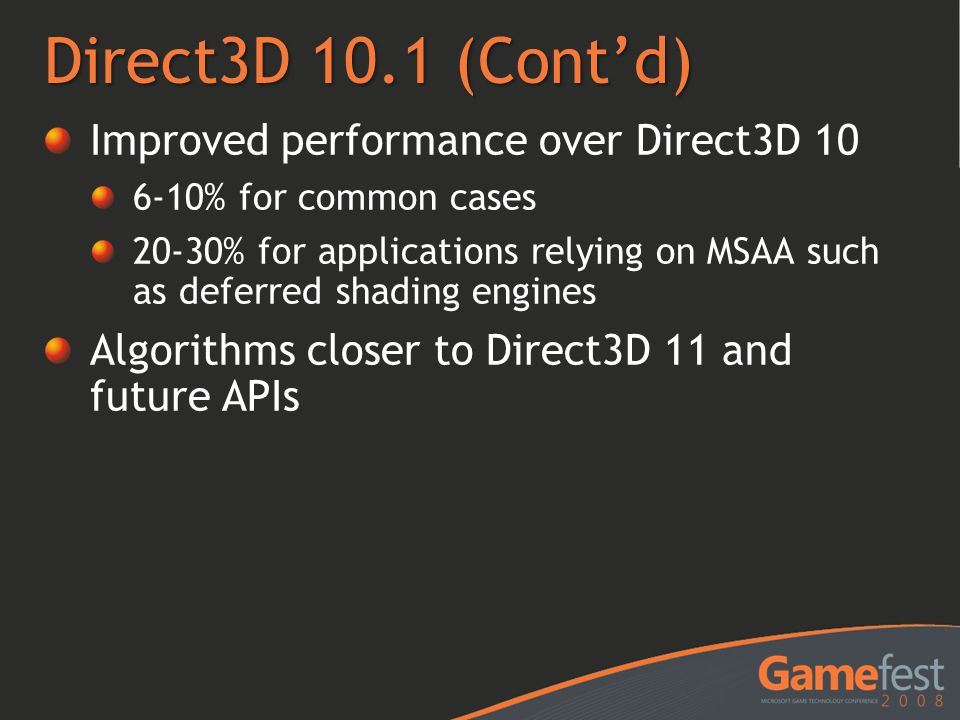 Direct3D 10.1 (Cont'd) Improved performance over Direct3D 10