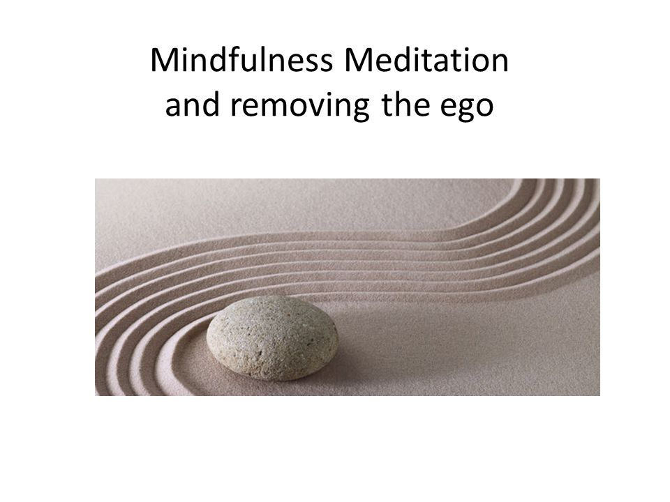 Mindfulness Meditation and removing the ego