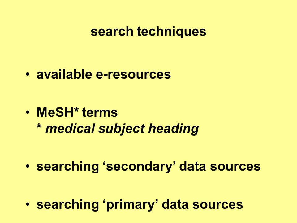 search techniques available e-resources. MeSH* terms * medical subject heading.