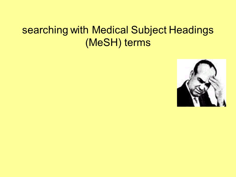 searching with Medical Subject Headings (MeSH) terms