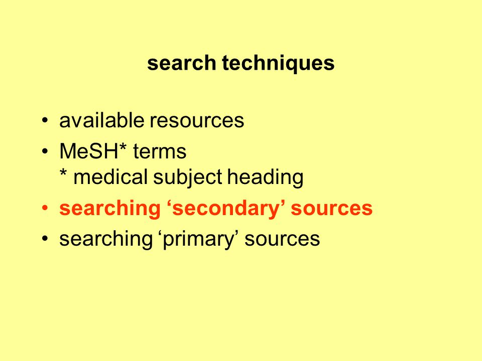 search techniques available resources. MeSH* terms * medical subject heading.