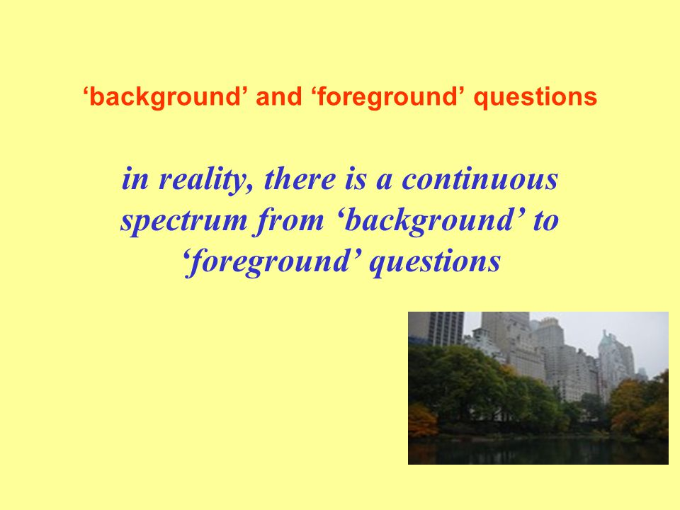 'background' and 'foreground' questions