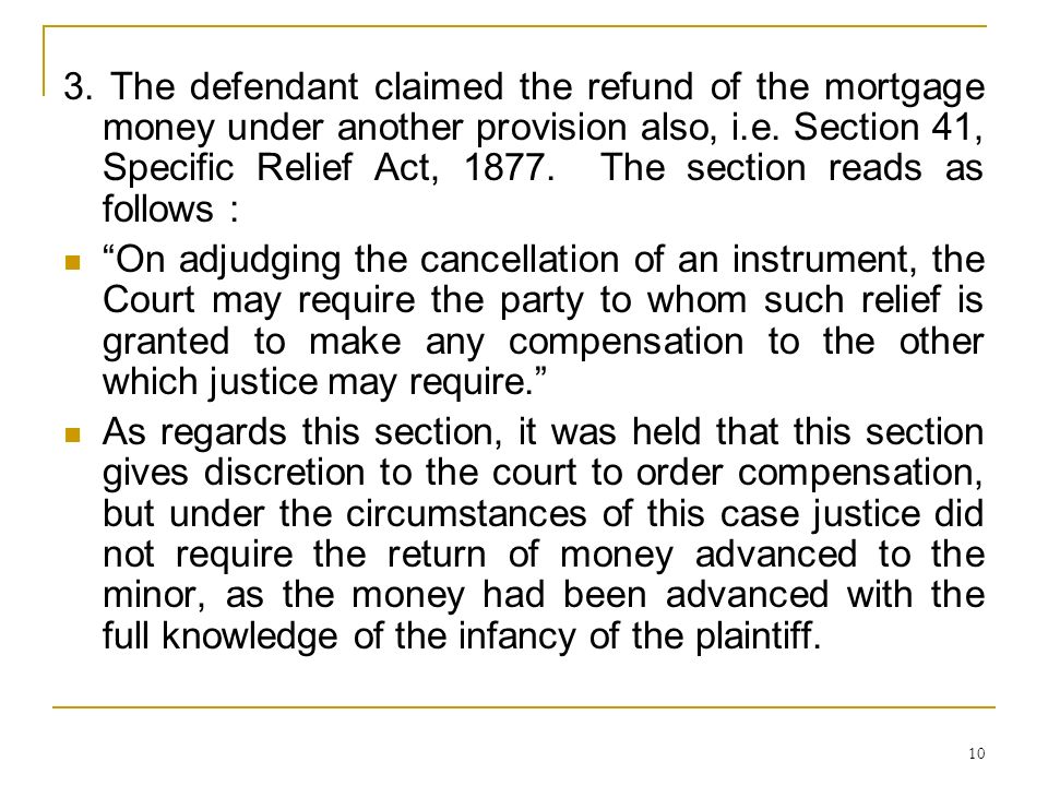 3. The defendant claimed the refund of the mortgage money under another provision also, i.e. Section 41, Specific Relief Act, 1877. The section reads as follows :