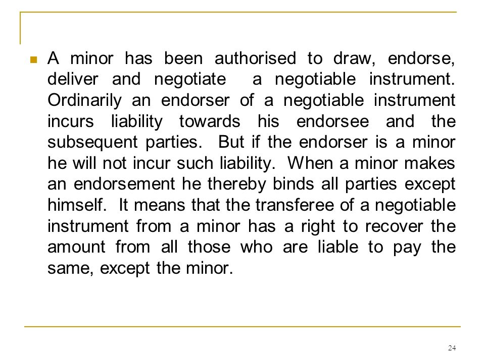 A minor has been authorised to draw, endorse, deliver and negotiate a negotiable instrument.