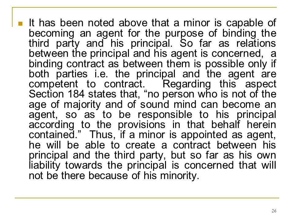 It has been noted above that a minor is capable of becoming an agent for the purpose of binding the third party and his principal.