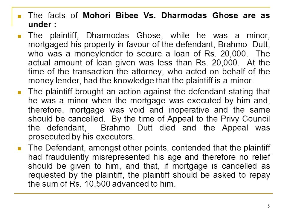 The facts of Mohori Bibee Vs. Dharmodas Ghose are as under :