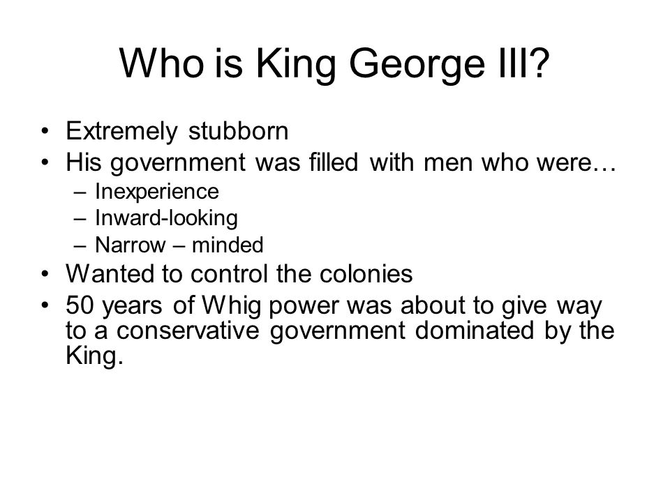 Who is King George III Extremely stubborn