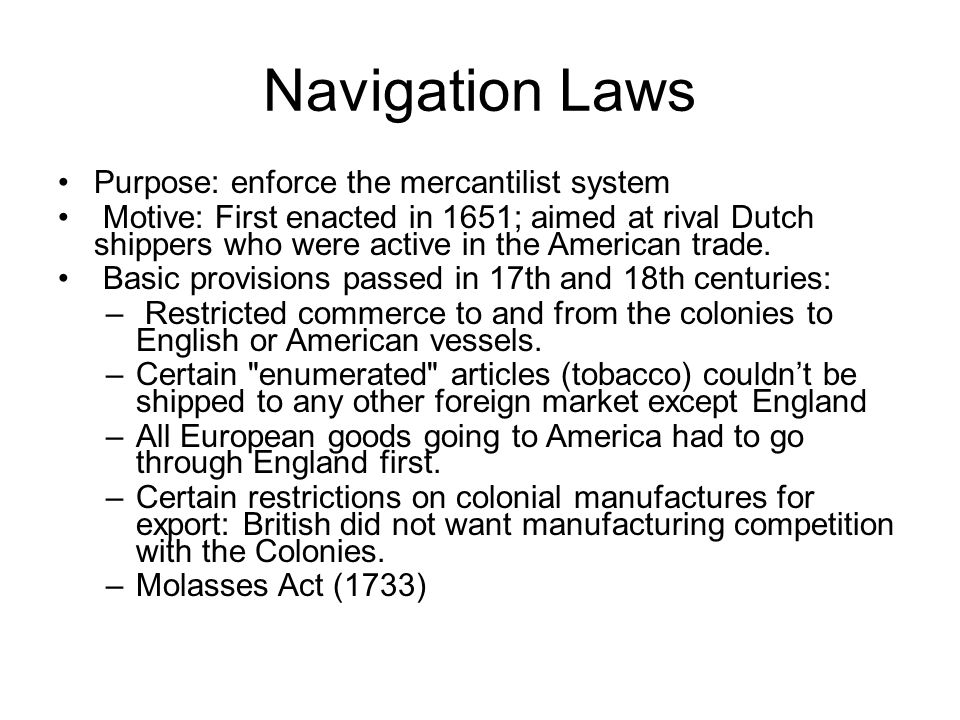 Navigation Laws Purpose: enforce the mercantilist system