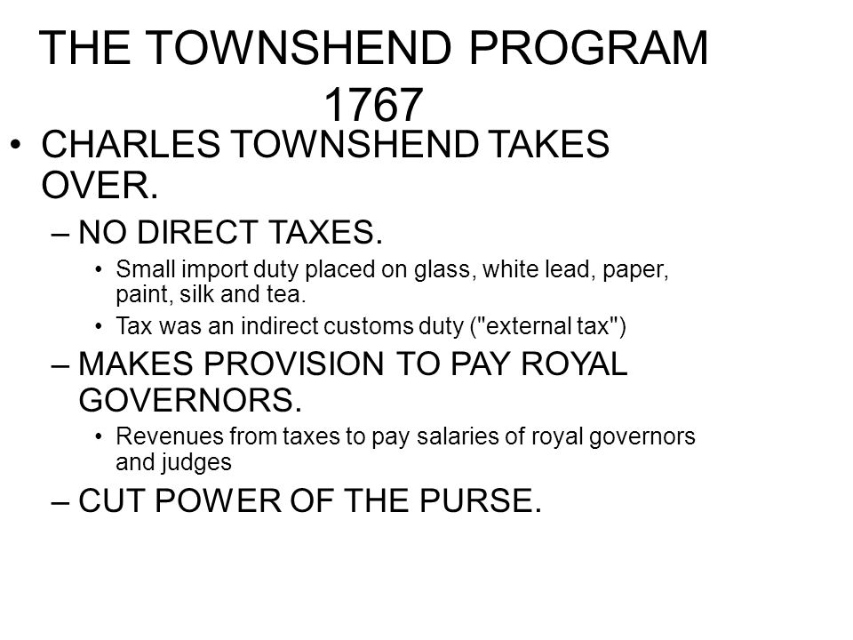 THE TOWNSHEND PROGRAM 1767 CHARLES TOWNSHEND TAKES OVER.