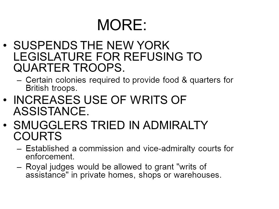 MORE: SUSPENDS THE NEW YORK LEGISLATURE FOR REFUSING TO QUARTER TROOPS. Certain colonies required to provide food & quarters for British troops.