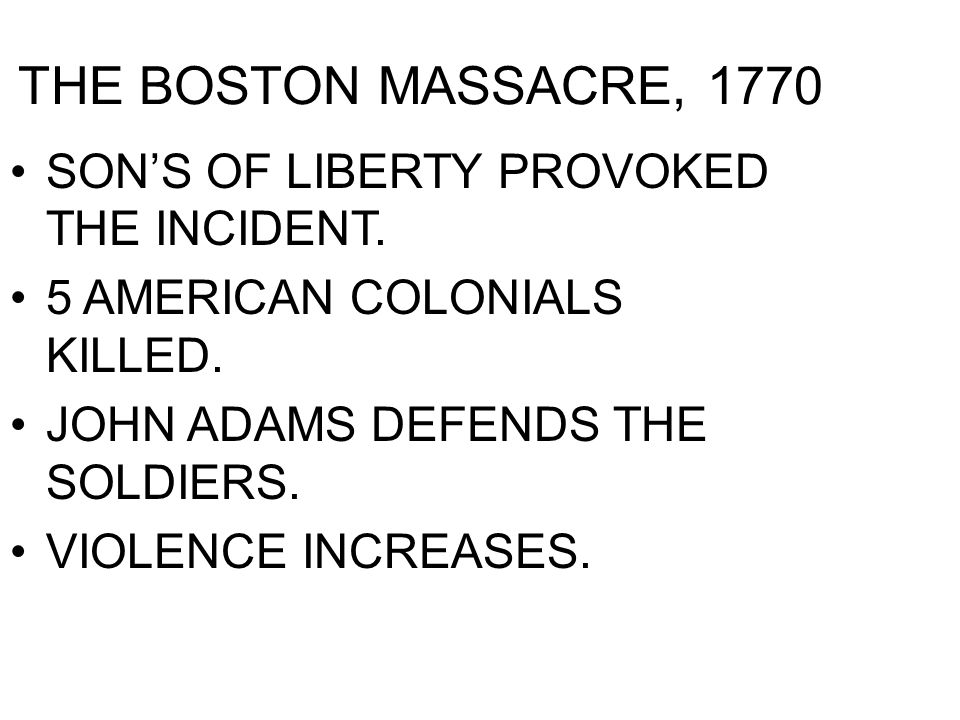 THE BOSTON MASSACRE, 1770 SON'S OF LIBERTY PROVOKED THE INCIDENT.