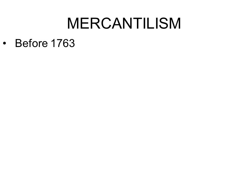 MERCANTILISM Before 1763