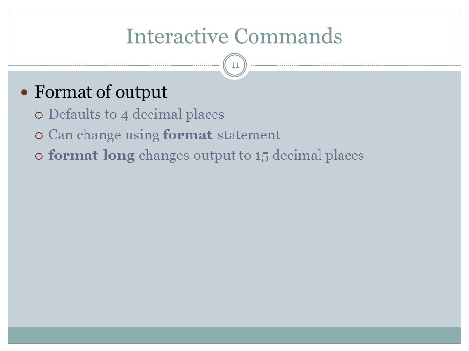 Interactive Commands Format of output Defaults to 4 decimal places