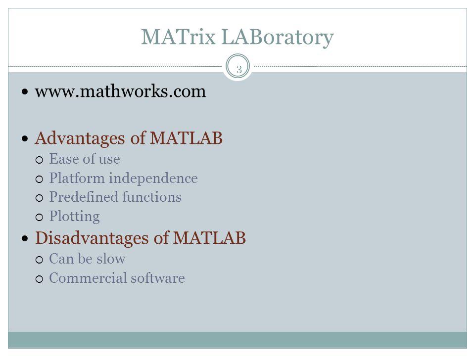 MATrix LABoratory www.mathworks.com Advantages of MATLAB