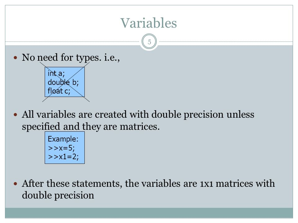 Variables No need for types. i.e.,