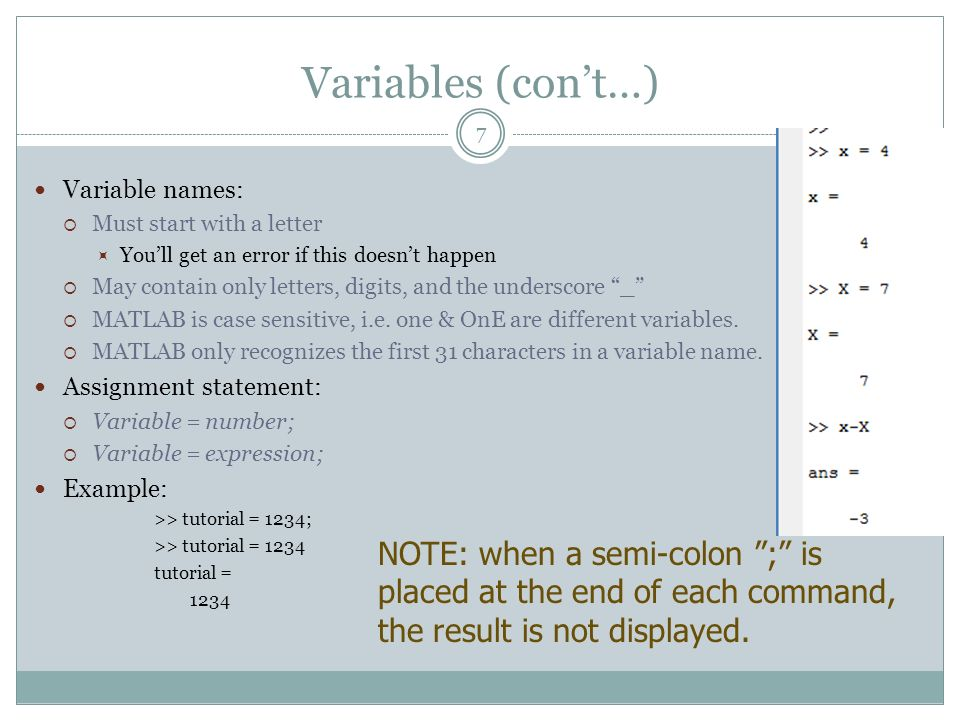 Variables (con't…) Variable names: Must start with a letter. You'll get an error if this doesn't happen.