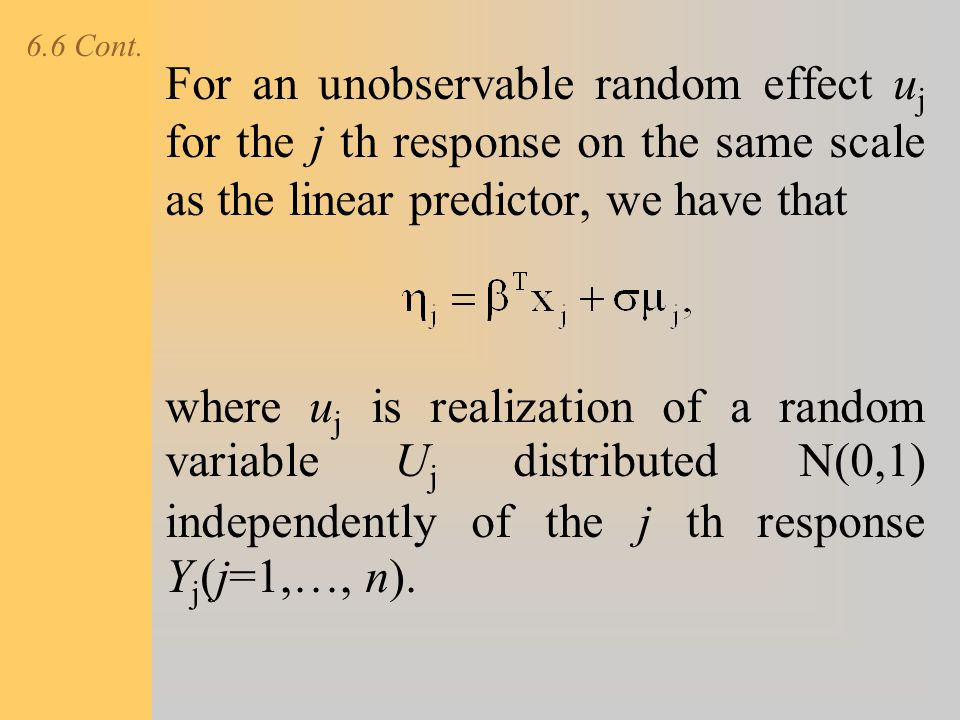 6.6 Cont. For an unobservable random effect uj for the j th response on the same scale as the linear predictor, we have that.