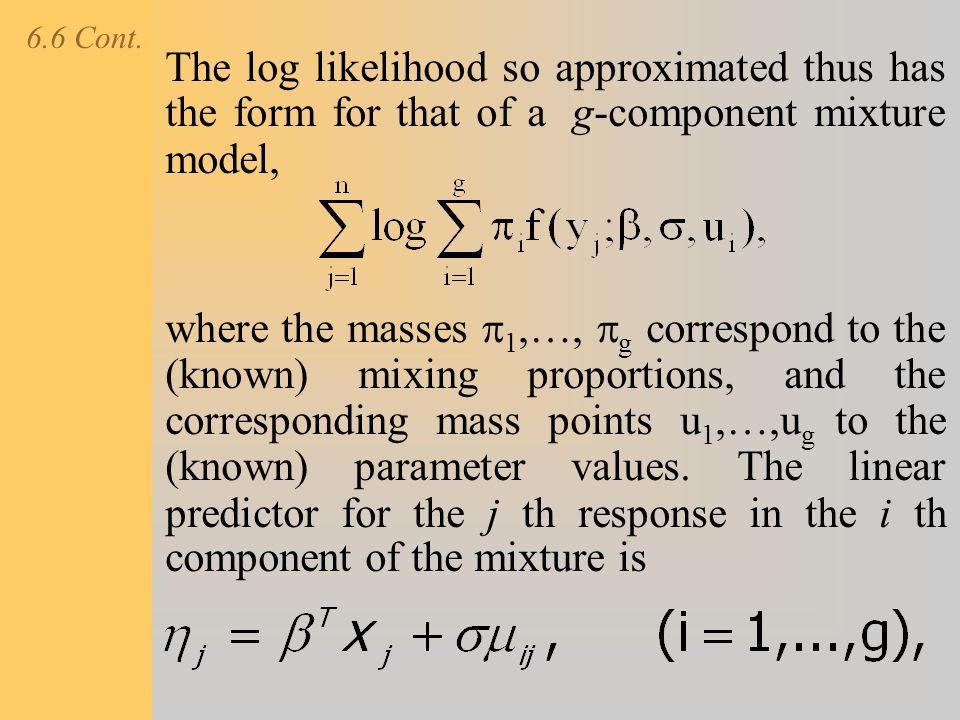 6.6 Cont. The log likelihood so approximated thus has the form for that of a g-component mixture model,