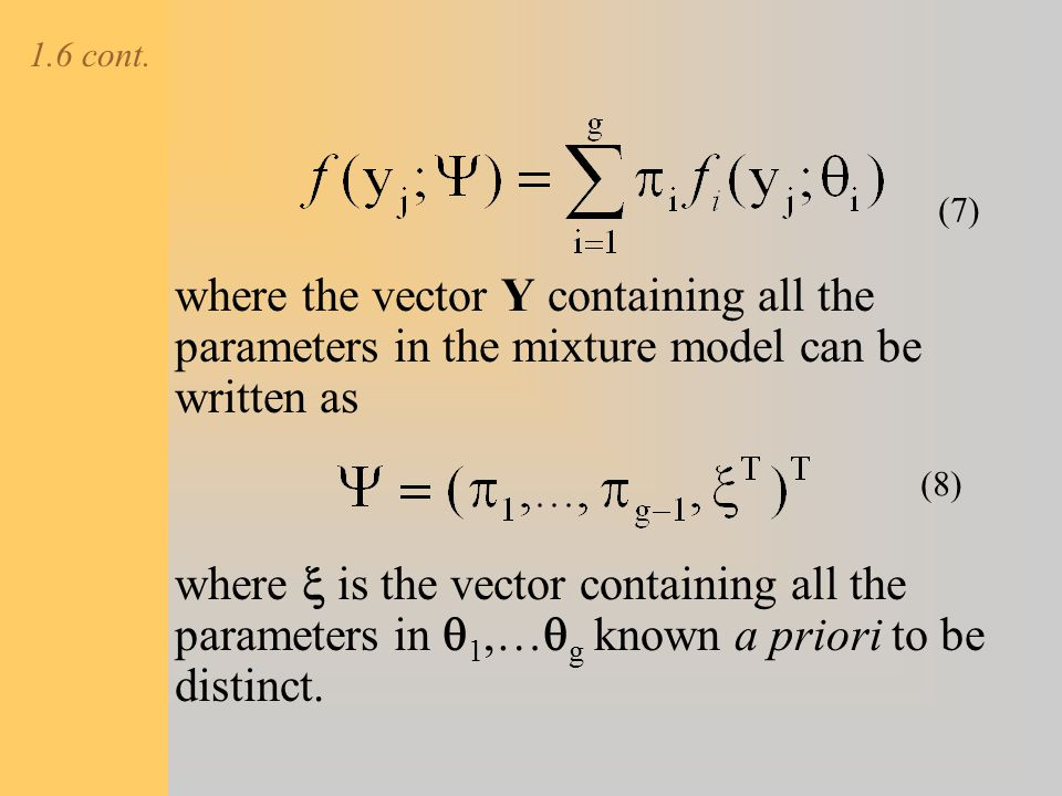 1.6 cont. (7) where the vector Y containing all the parameters in the mixture model can be written as.